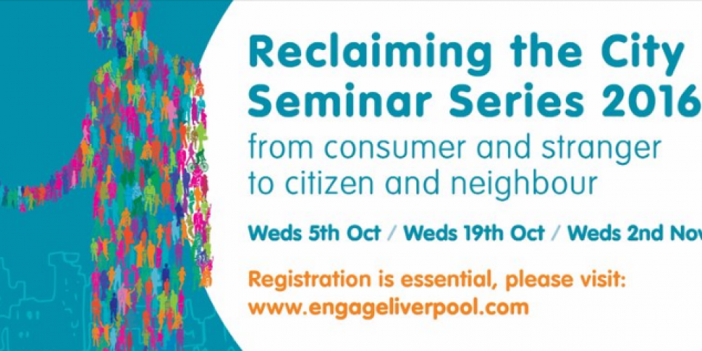 Reclaiming the City: Engage Seminar Series in Liverpool!